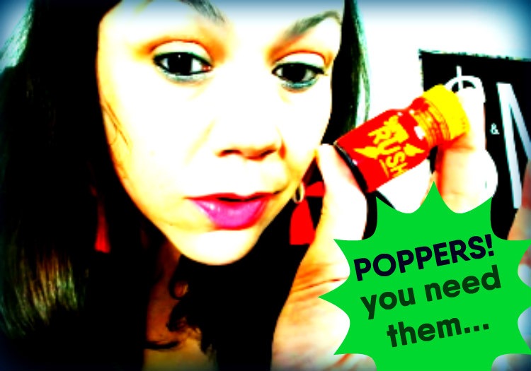 Poppers! WHY do you need Poppers? Listen and Learn…